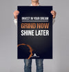 Grind Now - Shine Later 18x24