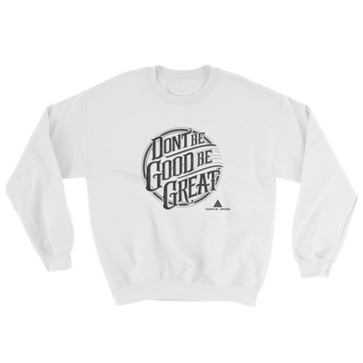 Be Great Sweatshirt