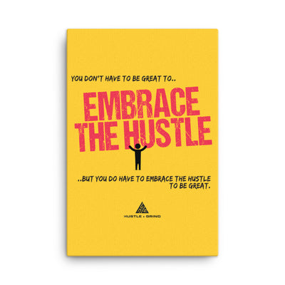 Embrace the Hustle - 24x36