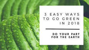 3 Easy Ways to go Green in 2018