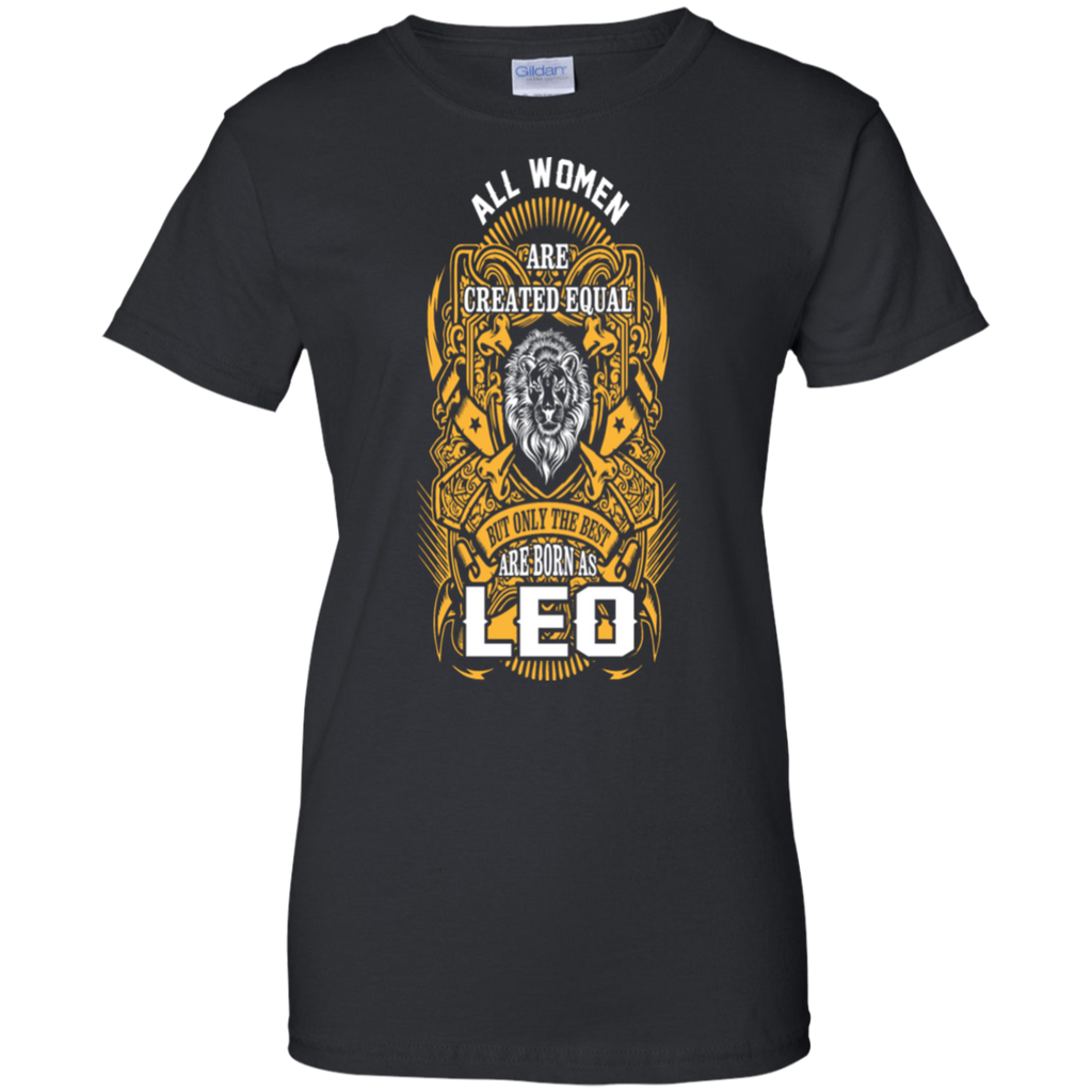 All Women are Created Equal But only the best are born as Leo Shirt