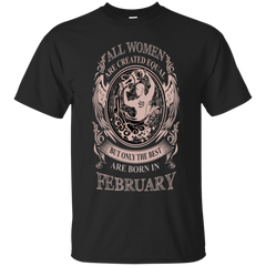 All Women are created equal are born in February Shirts