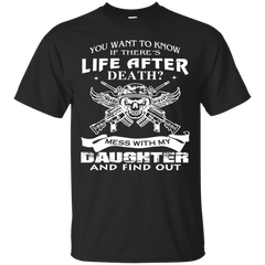 you want to know if there's life after death mess with my daughter and find uot T-shirt