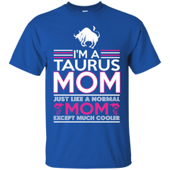 Im Taurus Mom Just Like Normal Mom Except Cooler