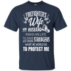 Image of Firefighter Wife Shirt - my husband risks his life to save strangers just imagine what he would do to protect me