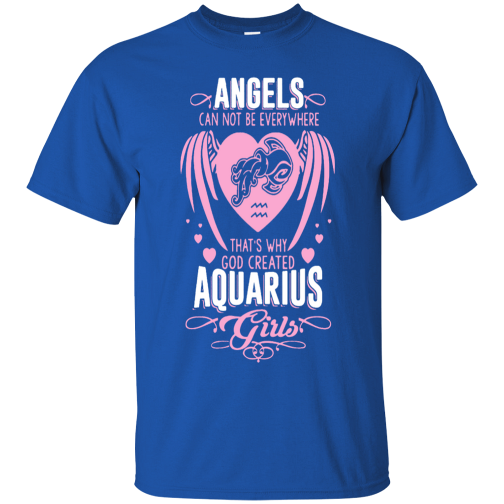 Angels can not be everywhere that's why god created Aquarius Girls Shirts