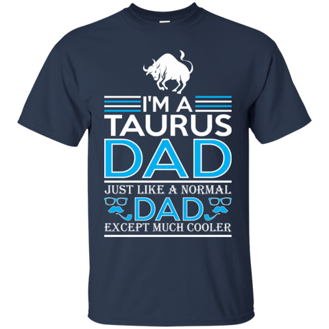 Im Taurus Dad Just Like Normal Dad Except Cooler