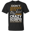 Dont Flirt With Me Love Husband He Crazy Scorpio  Shirt