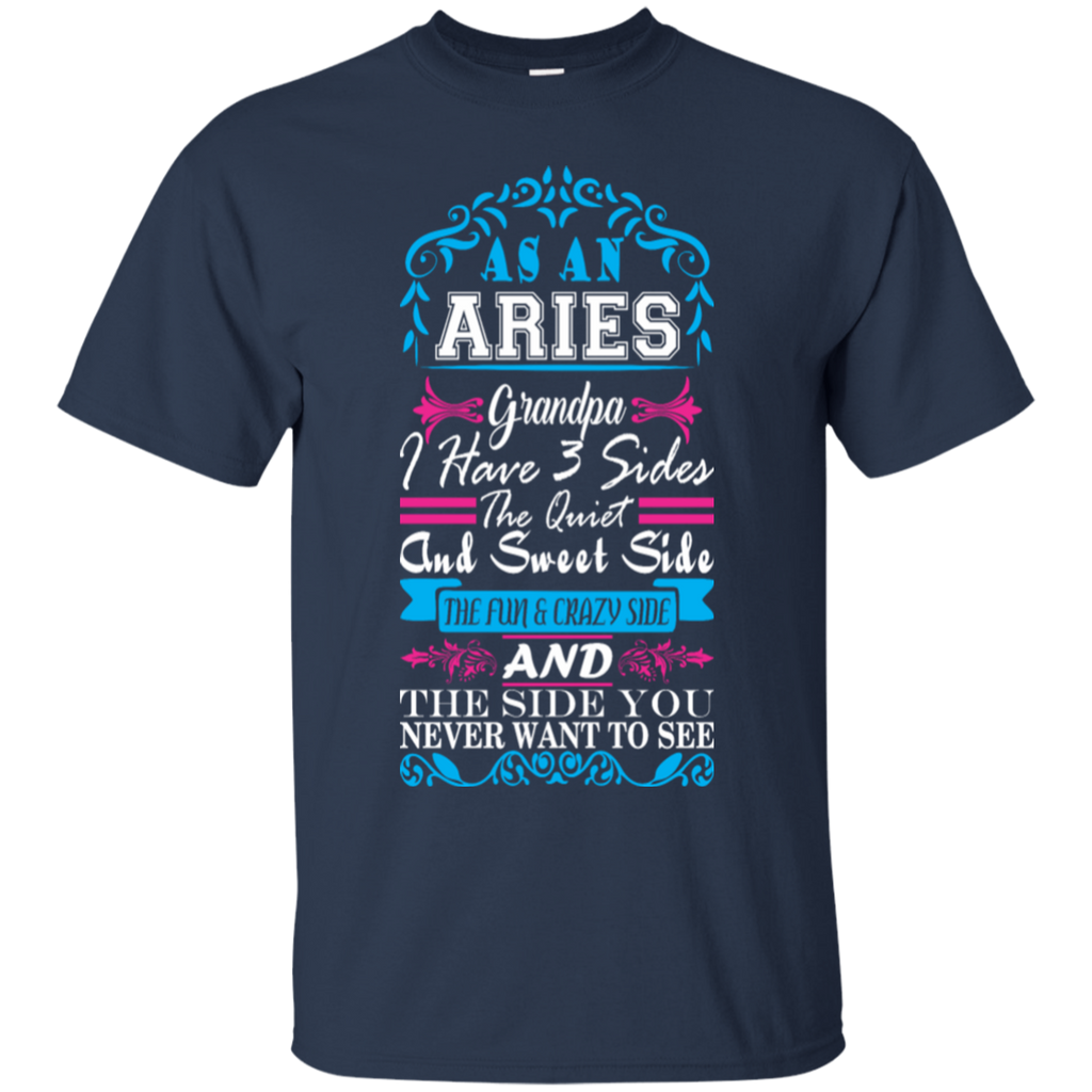 Aries Grandpa I Have 3 Sides Quiet Sweet Fun Crazy Shirt