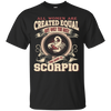 All Women Are Created Equal,The Best Are Born As Scorpio  Shirt