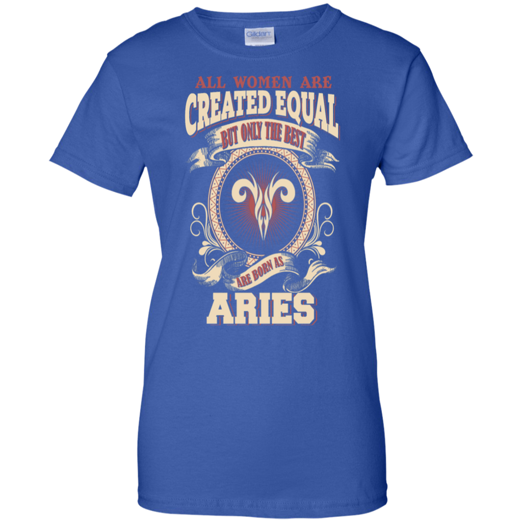 All Women Are Created Equal,The Best Are Born As Aries Shirt