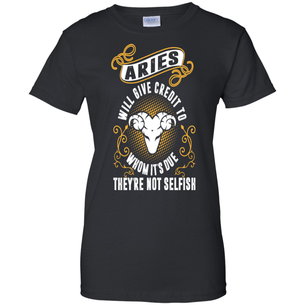Aries Will Give Credit To Whom Its Due Theyre Not Selfish Shirt