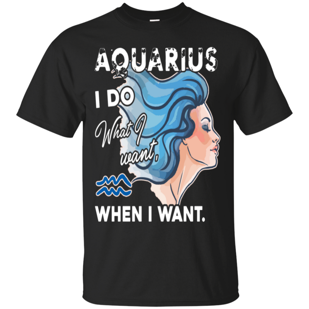 Aquarius Girl i Do what i want ,when i want Shirts