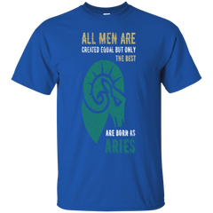 All men are created equal but only the best are born as Aries Shirt