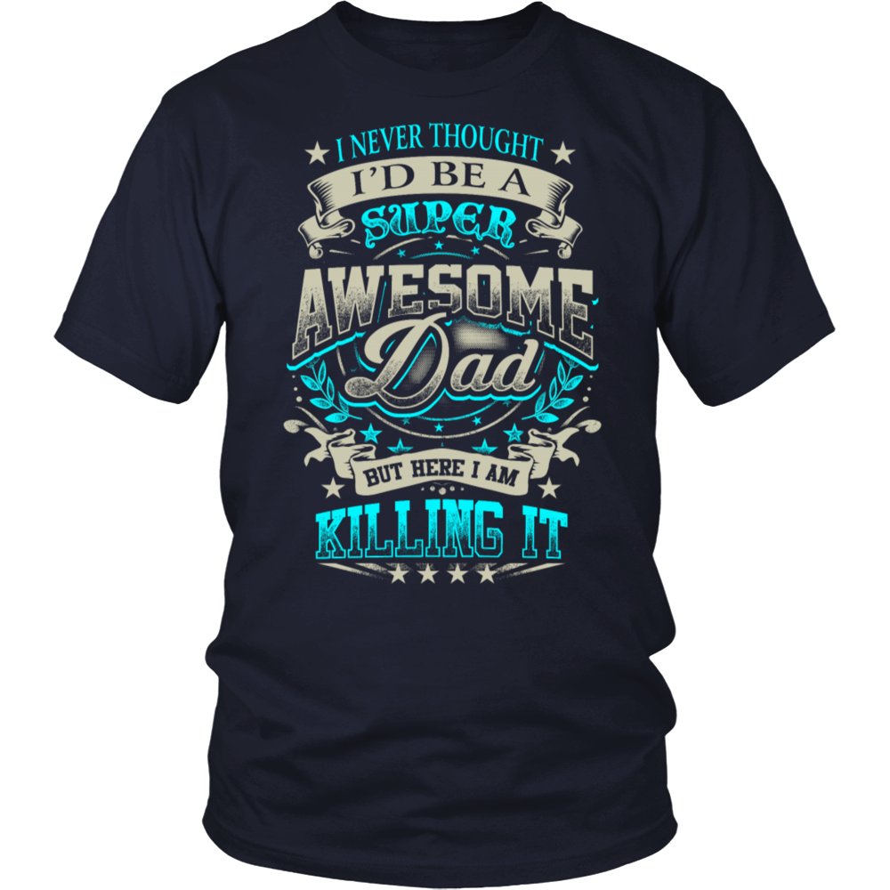 8d6334df Fathers Day - Super Awesome Dad Killing It T-shirt - Mila Tees