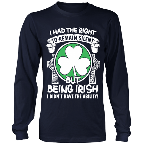I had the right to remain silent but being irish i didn't have the ability