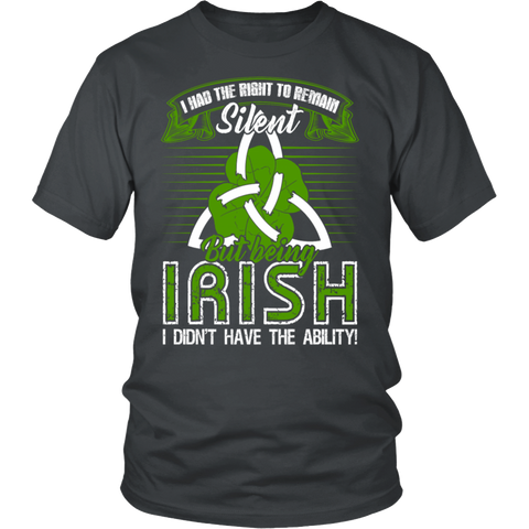 I had the right to remain silent but being irish