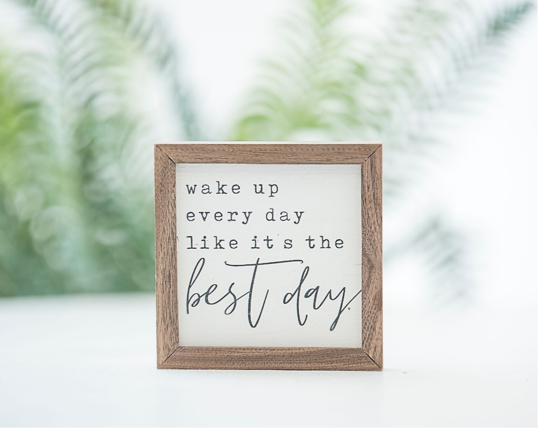 Wake Up Every Day Sign-Mini