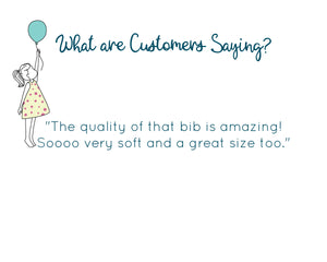 "What are customers saying? ""The quality of the bib is amazing! So very soft and a great size too."""