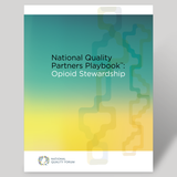 National Quality Partners Playbook™: Opioid Stewardship