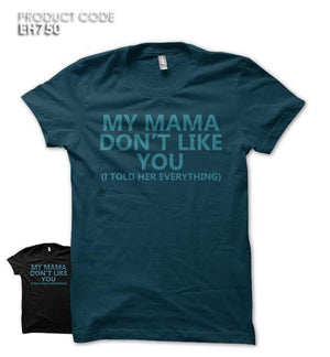 MY MAMA DON'T LIKE YOU Half Sleeves Tshirt (EH750)