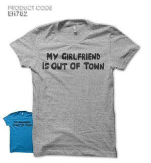 GIRLFRIEND IS OUT OF TOWN Half Sleeves Tshirt (EH782)