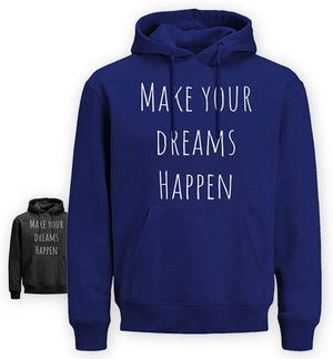 MAKE YOUR DREAMS HAPPEN HOODIE (EK188)