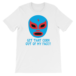 Luchador Mask Graphic T-Shirt - Get That Corn Out Of My Face.