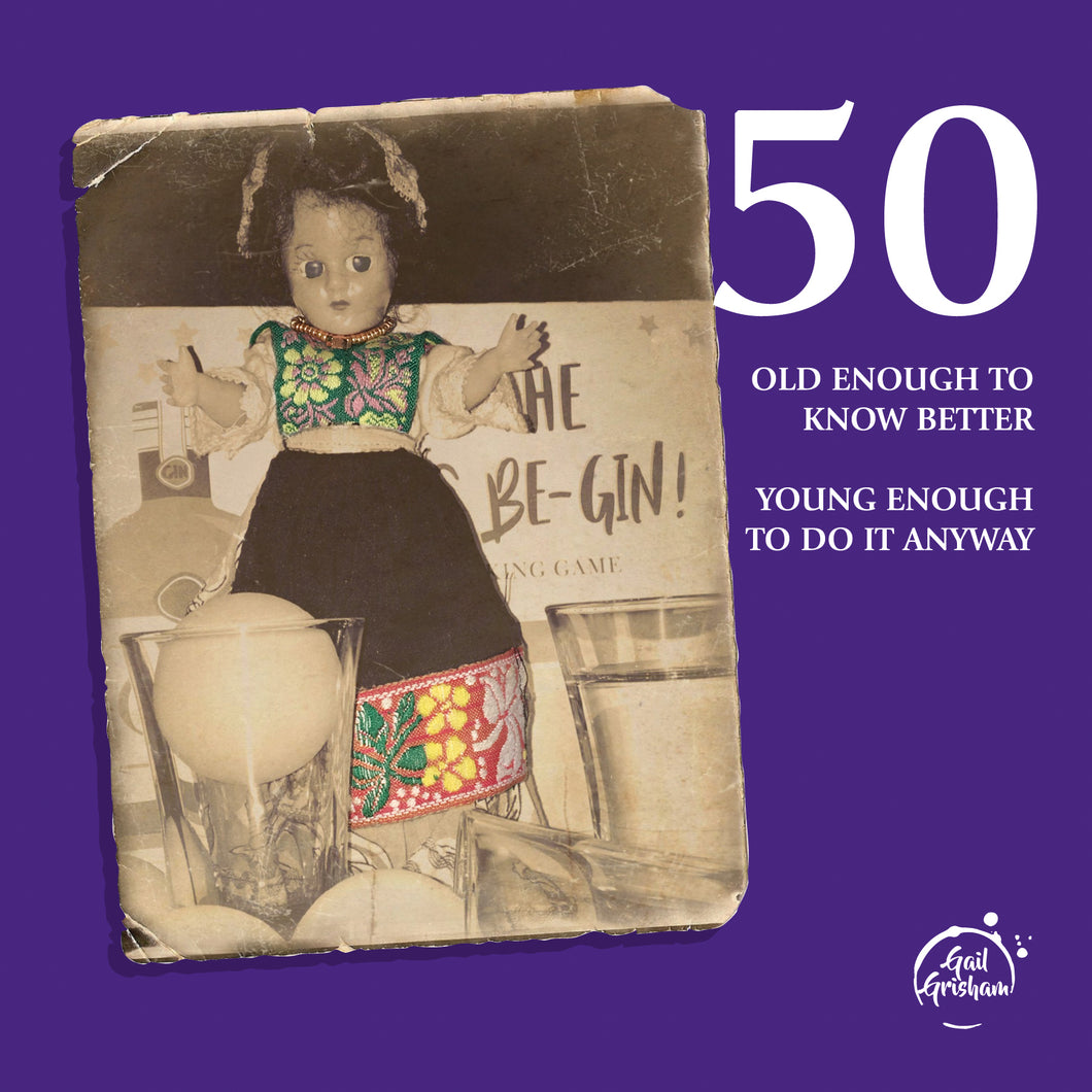 50 OLD ENOUGH TO KNOW BETTER - Doll Truths Gail Grisham funny greetings cards