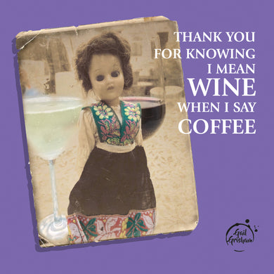 Gail Grisham WINE NOT COFFEE - Doll Truths Gail Grisham funny greetings cards