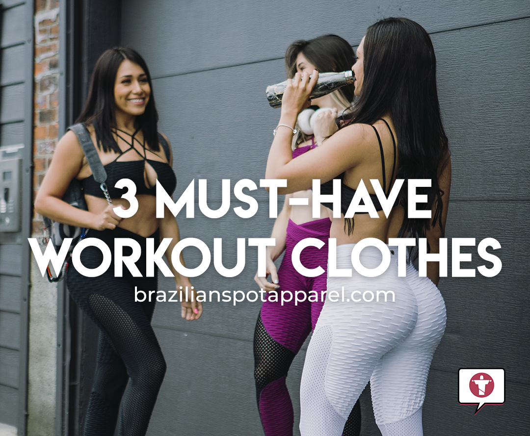 3 Must Have Workout Clothes