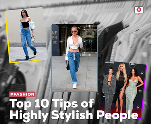 Top 10 Tips of Highly Stylish People