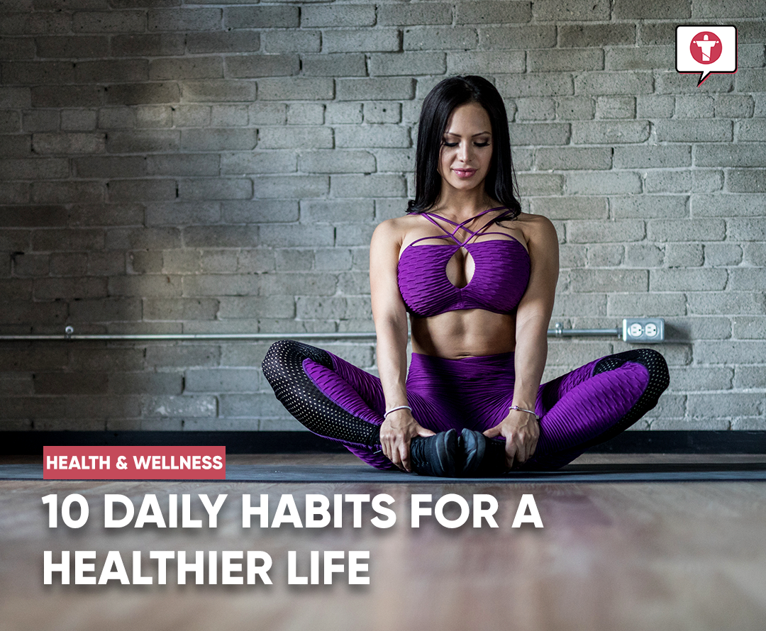 10 Daily Habits For a Healthier Life