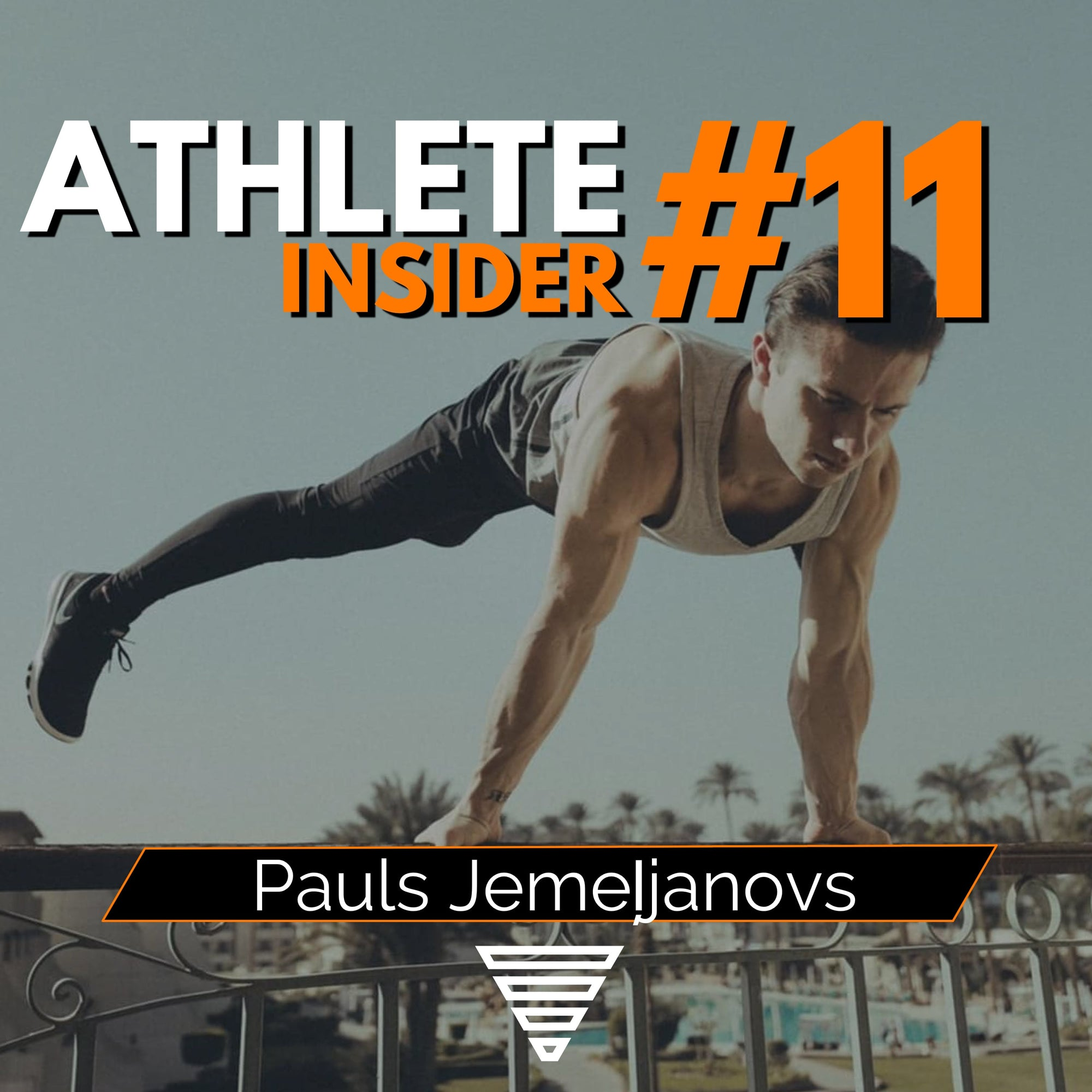 PAULS JEMELJANOVS | How Calisthenics saved my Life | The Athlete Insider Podcast #11