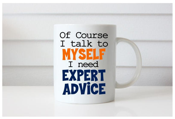 Of Course I Talk To Myself, I Need Expert Advice Mug, Funny Mug