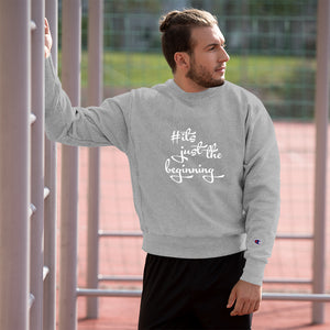 Champion Sweatshirt - #itsjustthebeginning