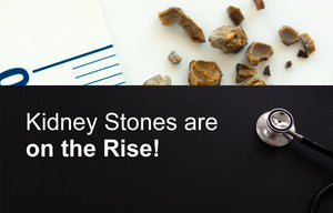 Kidney Stones Are on the Rise!