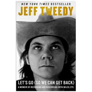 Jeff Tweedy Let's Go (So We Can Get Back): A Memoir of Recording and Discording with Wilco, Etc. Book