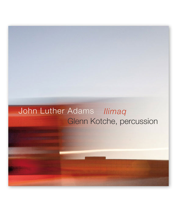 John Luther Adams Ilimaq CD