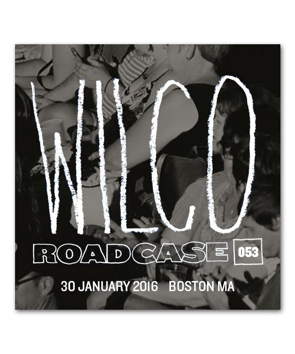 Wilco Roadcase 53 / January 30, 2016 / Boston, MA