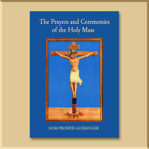 """Prayers and Ceremonies of the Holy Mass"" by Dom Prosper Gueranger"