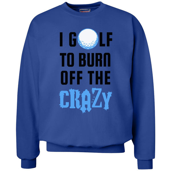 Burn The Crazy Off - Golf - Unisex Crewneck Sweatshirt