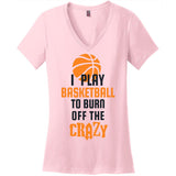 Burn off the Crazy-Basketball - Women's V-Neck