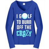 Burn Off The Crazy - Golf - Ladies Long Sleeve V-Neck Tee