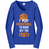 Burn Off The Crazy Basketball - Ladies Long Sleeve V-Neck Tee