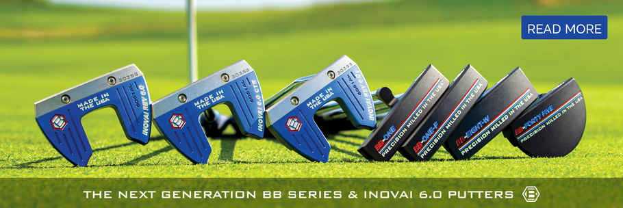 THE NEXT GENERATION BB SERIES & INOVAI 6.0 PUTTERS