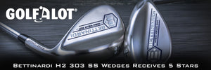 Bettinardi H2 303 SS Wedges Receives 5 Stars