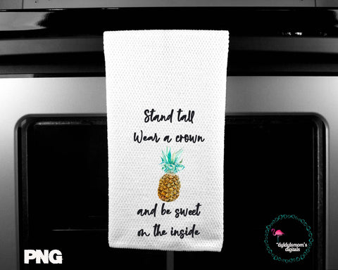 Pineapple Stand Tall Wear A Crown And Be Sweet On The Inside Sublimation Design for Kitchen Towels and More!