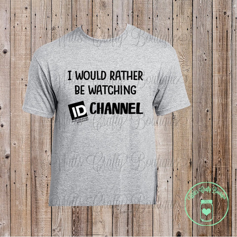 I Would Rather Be Watching ID (Investigation Discovery) Channel Tee