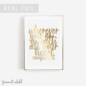 Wherever You Go Go With All Your Heart. -Confucius Quote Foiled Art Print
